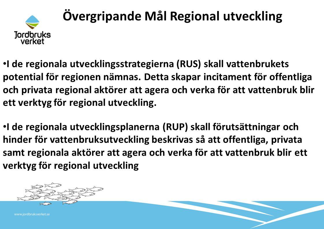 • I de regionala utvecklingsstrategierna (RUS) skall vattenbrukets potential för regionen nämnas. Detta skapar incitament för offentliga och privata r