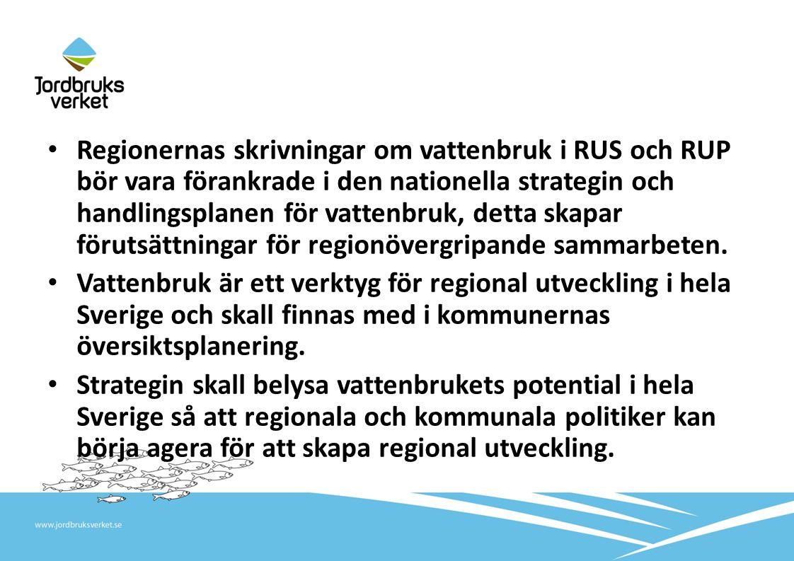 • Regionernas skrivningar om vattenbruk i RUS och RUP bör vara förankrade i den nationella strategin och handlingsplanen för vattenbruk, detta skapar