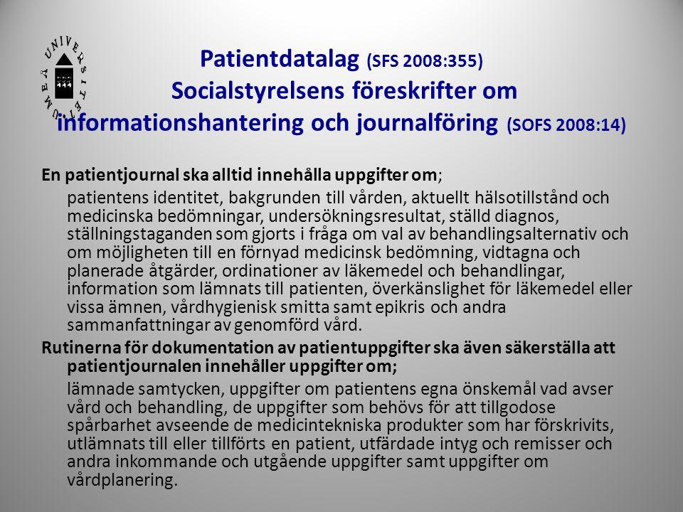 Patientdatalag (SFS 2008:355) Socialstyrelsens föreskrifter om informationshantering och journalföring (SOFS 2008:14) En patientjournal ska alltid inn