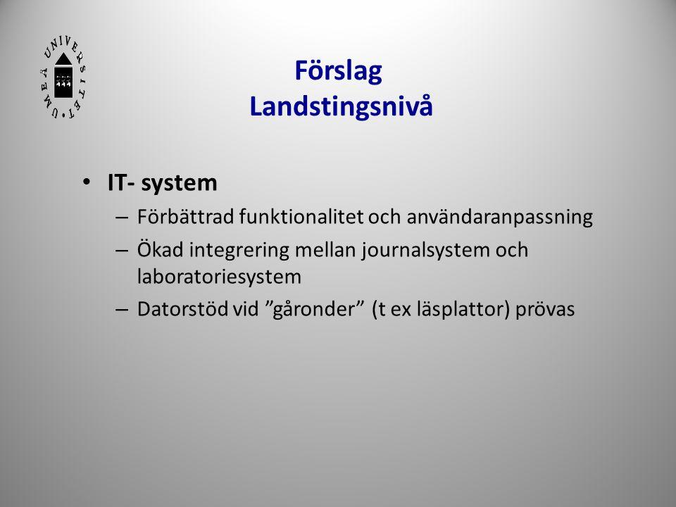 Förslag Landstingsnivå • IT- system – Förbättrad funktionalitet och användaranpassning – Ökad integrering mellan journalsystem och laboratoriesystem –