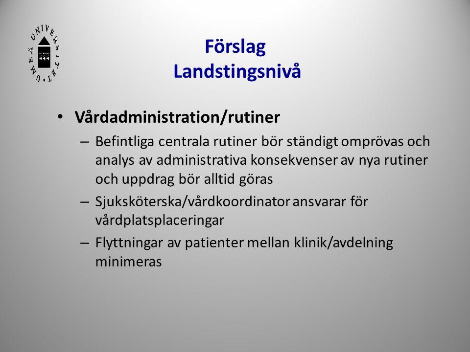 Förslag Landstingsnivå • Vårdadministration/rutiner – Befintliga centrala rutiner bör ständigt omprövas och analys av administrativa konsekvenser av n