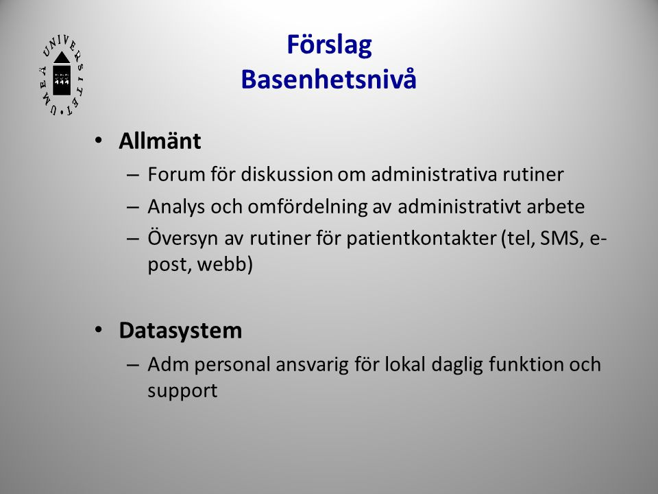 Förslag Basenhetsnivå • Allmänt – Forum för diskussion om administrativa rutiner – Analys och omfördelning av administrativt arbete – Översyn av rutin