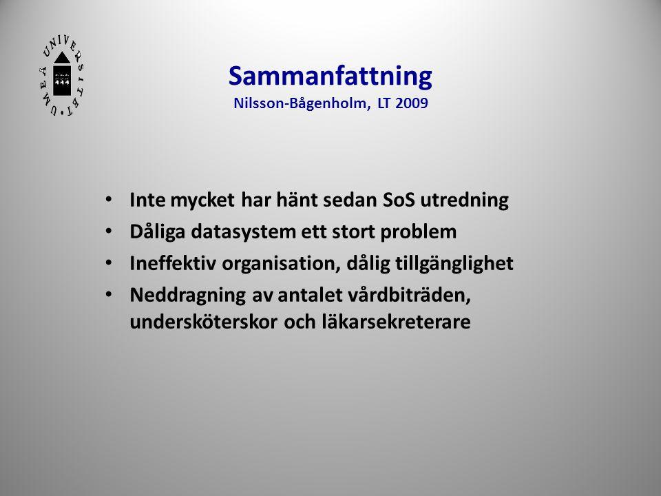 Sammanfattning Nilsson-Bågenholm, LT 2009 • Inte mycket har hänt sedan SoS utredning • Dåliga datasystem ett stort problem • Ineffektiv organisation,