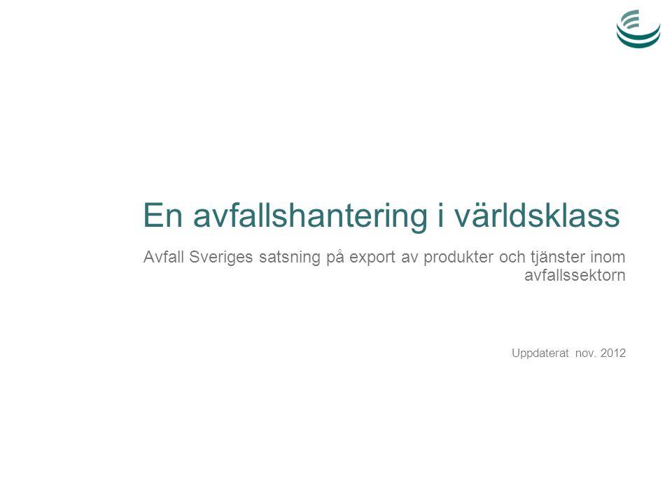 En avfallshantering i världsklass Avfall Sveriges satsning på export av produkter och tjänster inom avfallssektorn Uppdaterat nov.