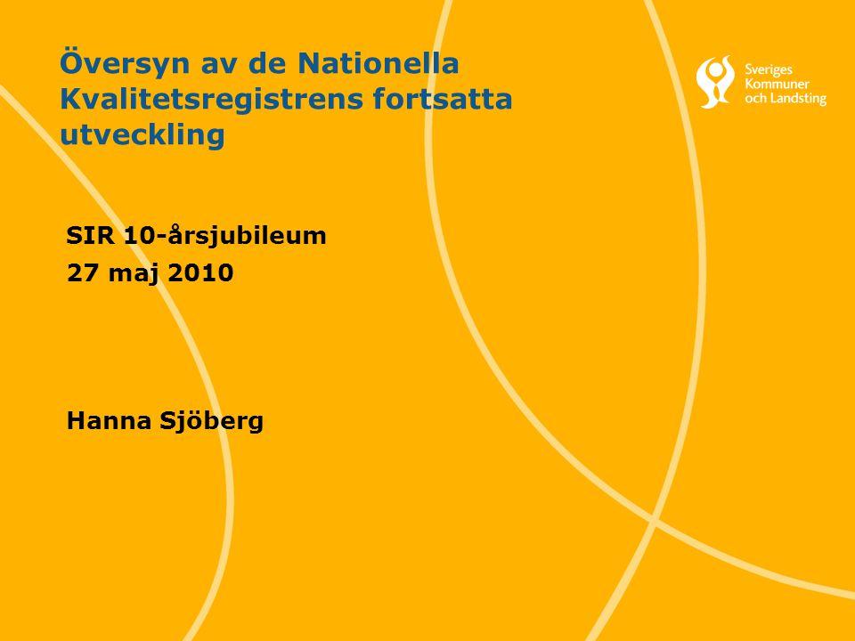 1 Svenska Kommunförbundet och Landstingsförbundet i samverkan Översyn av de Nationella Kvalitetsregistrens fortsatta utveckling SIR 10-årsjubileum 27