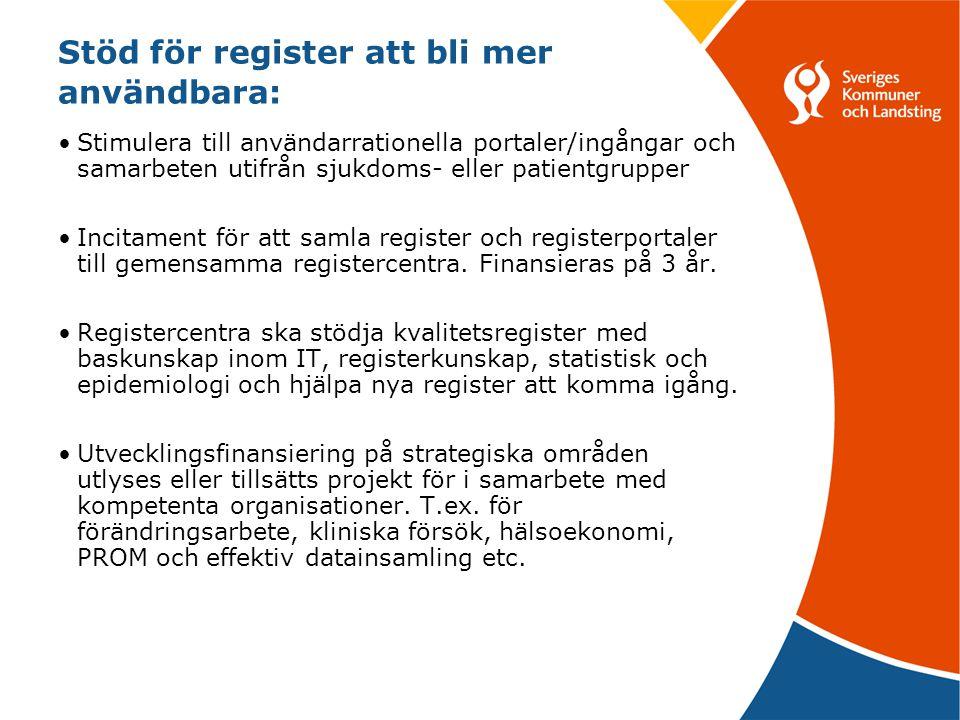 Stöd för register att bli mer användbara: •Stimulera till användarrationella portaler/ingångar och samarbeten utifrån sjukdoms- eller patientgrupper •