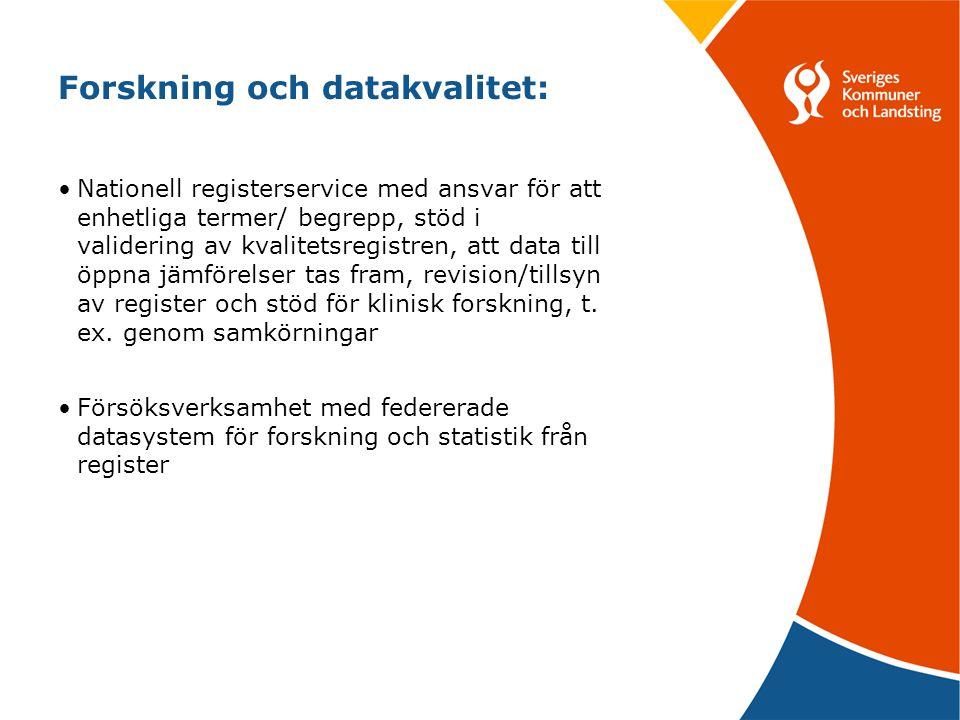 Forskning och datakvalitet: •Nationell registerservice med ansvar för att enhetliga termer/ begrepp, stöd i validering av kvalitetsregistren, att data
