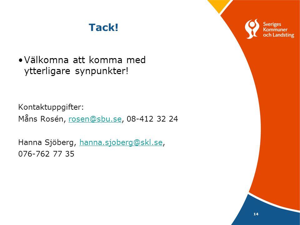 Tack! •Välkomna att komma med ytterligare synpunkter! Kontaktuppgifter: Måns Rosén, rosen@sbu.se, 08-412 32 24rosen@sbu.se Hanna Sjöberg, hanna.sjober
