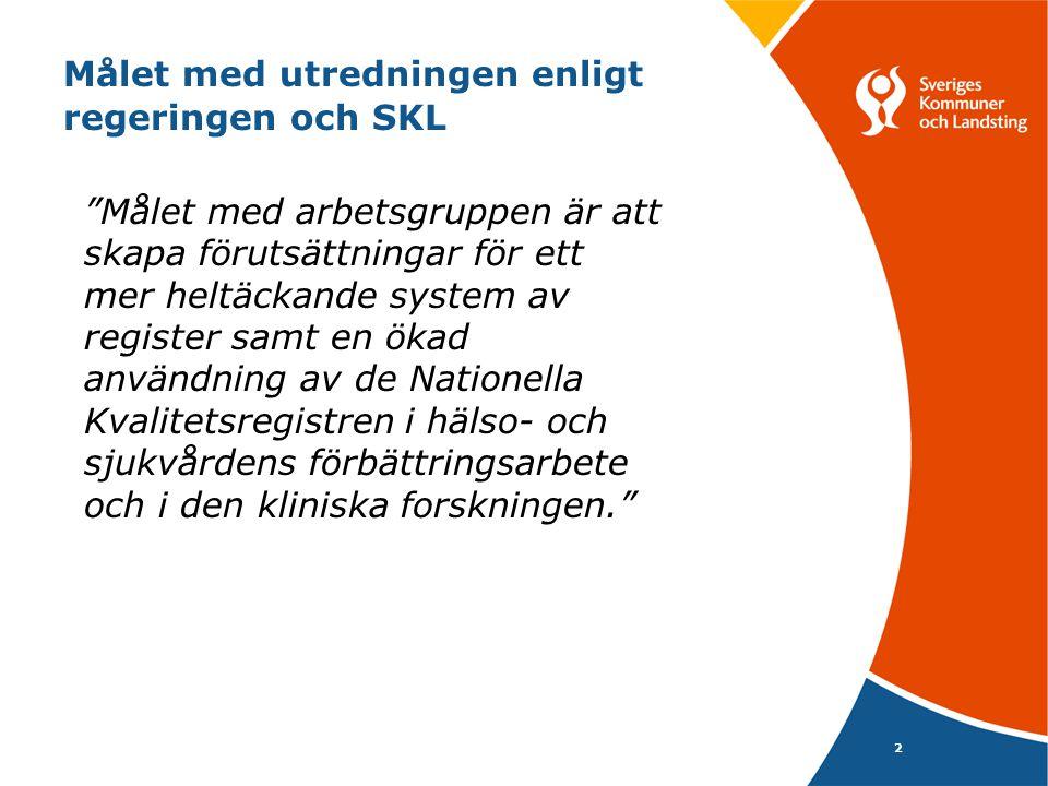 """2 Målet med utredningen enligt regeringen och SKL """"Målet med arbetsgruppen är att skapa förutsättningar för ett mer heltäckande system av register sam"""