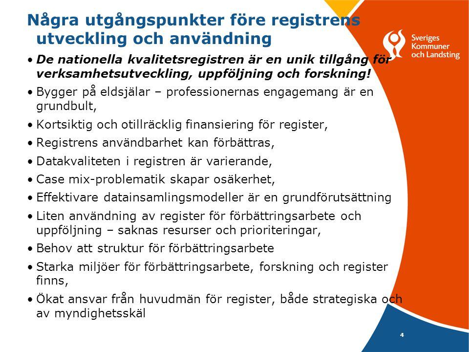 Några utgångspunkter före registrens utveckling och användning •De nationella kvalitetsregistren är en unik tillgång för verksamhetsutveckling, uppföl