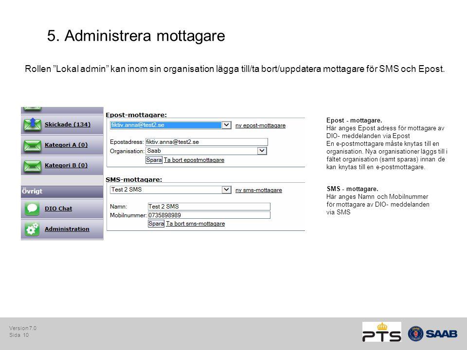 """Sida 10 5.Administrera mottagare Rollen """"Lokal admin"""" kan inom sin organisation lägga till/ta bort/uppdatera mottagare för SMS och Epost. SMS - mottag"""