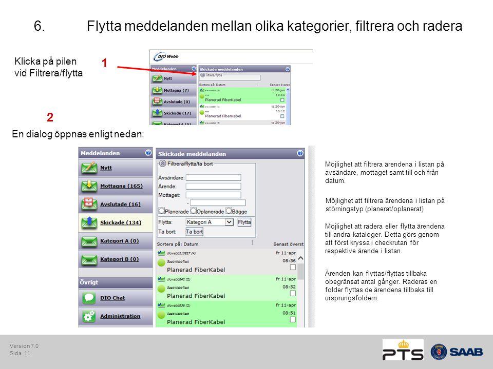 Sida 11 6. Flytta meddelanden mellan olika kategorier, filtrera och radera Klicka på pilen vid Filtrera/flytta 1 En dialog öppnas enligt nedan: 2 Möjl