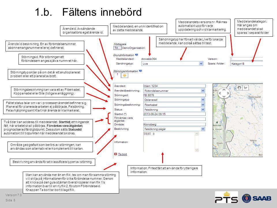 Sida 5 1.b.Fältens innebörd Ärendeid. Avsändande organisations eget ärende id. Ärende id beskrivning. En av förbindelsenummer, abonnemangsnummer eller