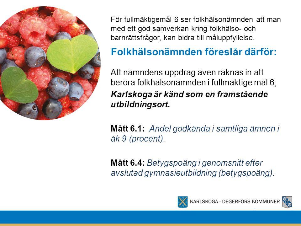 Folkhälsonämnden föreslår därför: Att nämndens uppdrag även räknas in att beröra folkhälsonämnden i fullmäktige mål 6, Karlskoga är känd som en framstående utbildningsort.