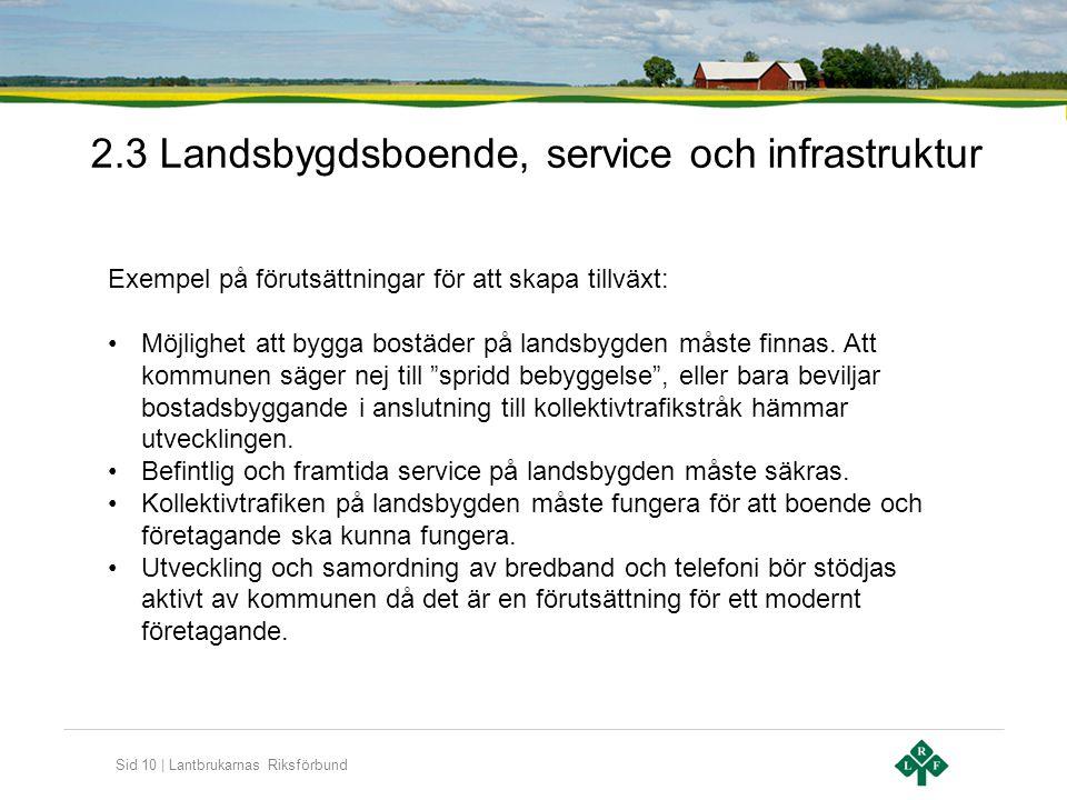 Sid 10 | Lantbrukarnas Riksförbund 2.3 Landsbygdsboende, service och infrastruktur Exempel på förutsättningar för att skapa tillväxt: •Möjlighet att bygga bostäder på landsbygden måste finnas.