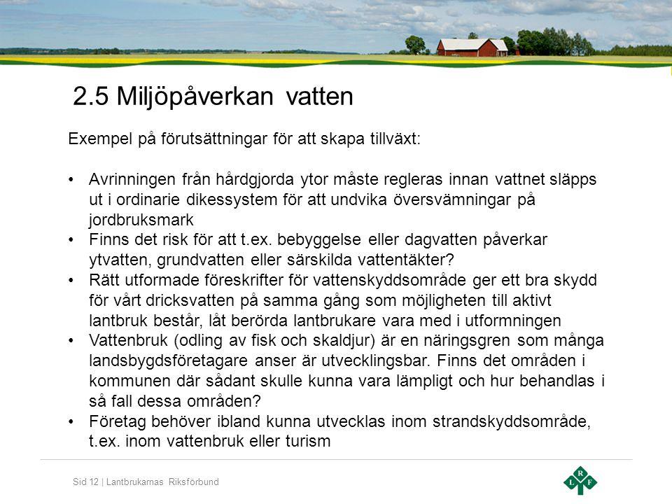 Sid 12   Lantbrukarnas Riksförbund 2.5 Miljöpåverkan vatten Exempel på förutsättningar för att skapa tillväxt: •Avrinningen från hårdgjorda ytor måste