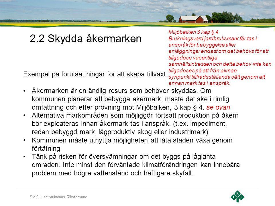Sid 9 | Lantbrukarnas Riksförbund 2.2 Skydda åkermarken Exempel på förutsättningar för att skapa tillväxt: •Åkermarken är en ändlig resurs som behöver skyddas.
