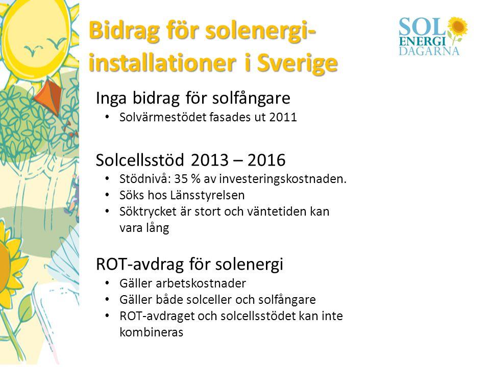 Bidrag för solenergi- installationer i Sverige Inga bidrag för solfångare • Solvärmestödet fasades ut 2011 Solcellsstöd 2013 – 2016 • Stödnivå: 35 % a