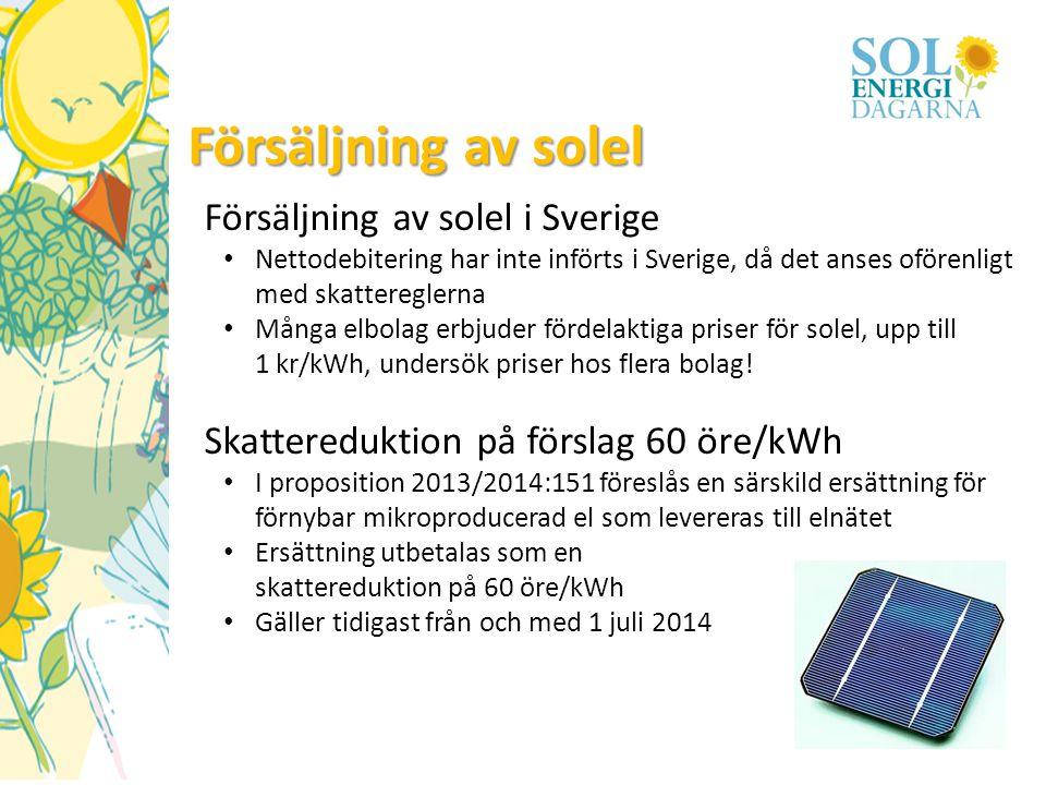 Försäljning av solel Försäljning av solel i Sverige • Nettodebitering har inte införts i Sverige, då det anses oförenligt med skattereglerna • Många e