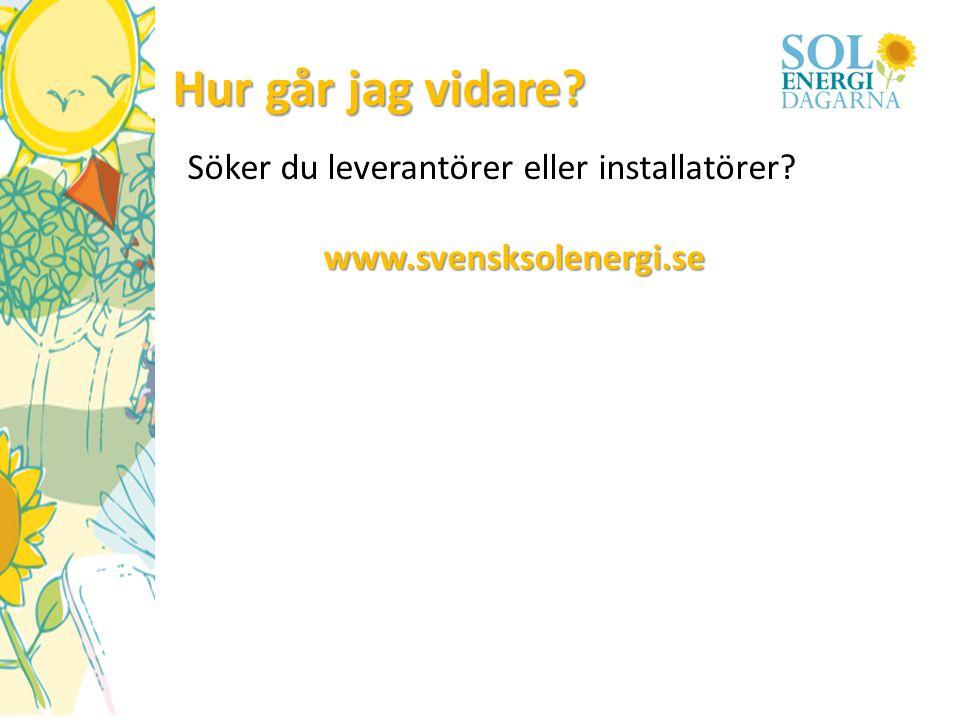 Hur går jag vidare? Söker du leverantörer eller installatörer? www.svensksolenergi.se
