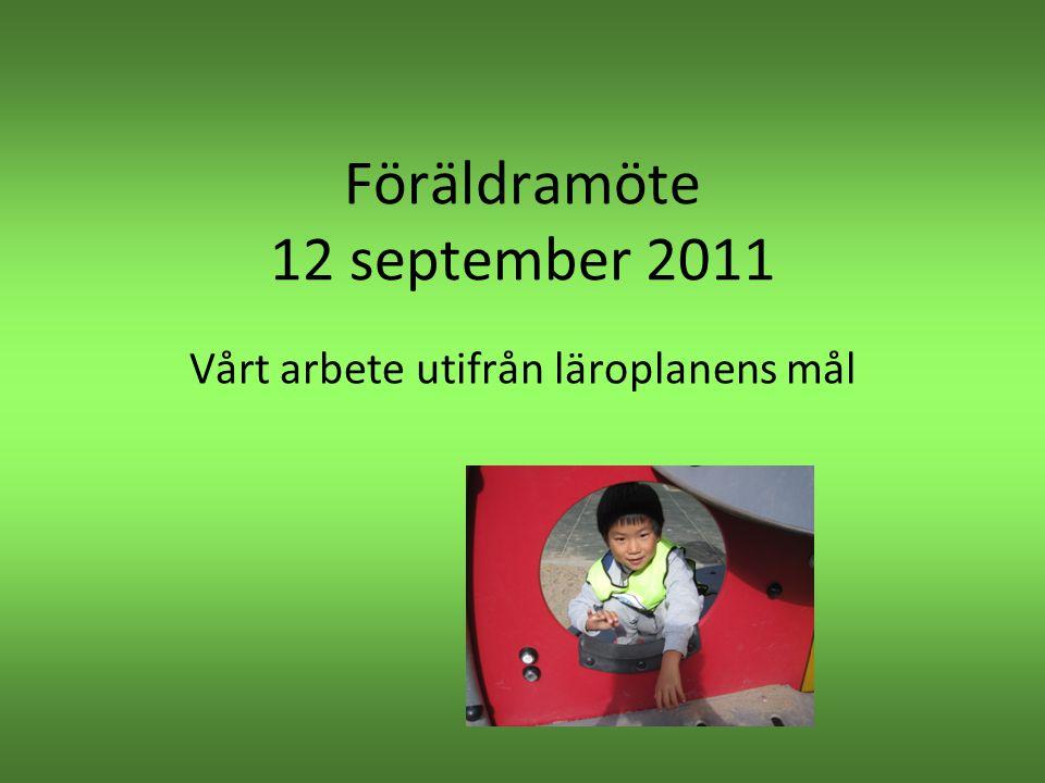 Föräldramöte 12 september 2011 Vårt arbete utifrån läroplanens mål