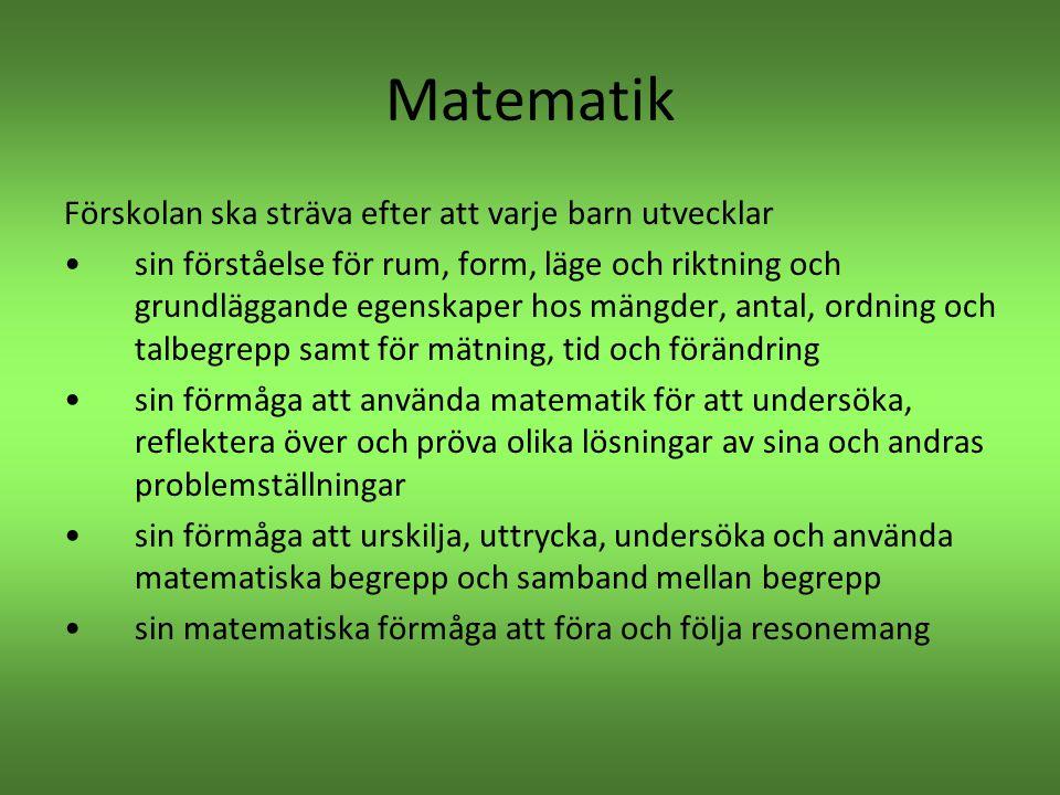 Matematik Förskolan ska sträva efter att varje barn utvecklar •sin förståelse för rum, form, läge och riktning och grundläggande egenskaper hos mängde