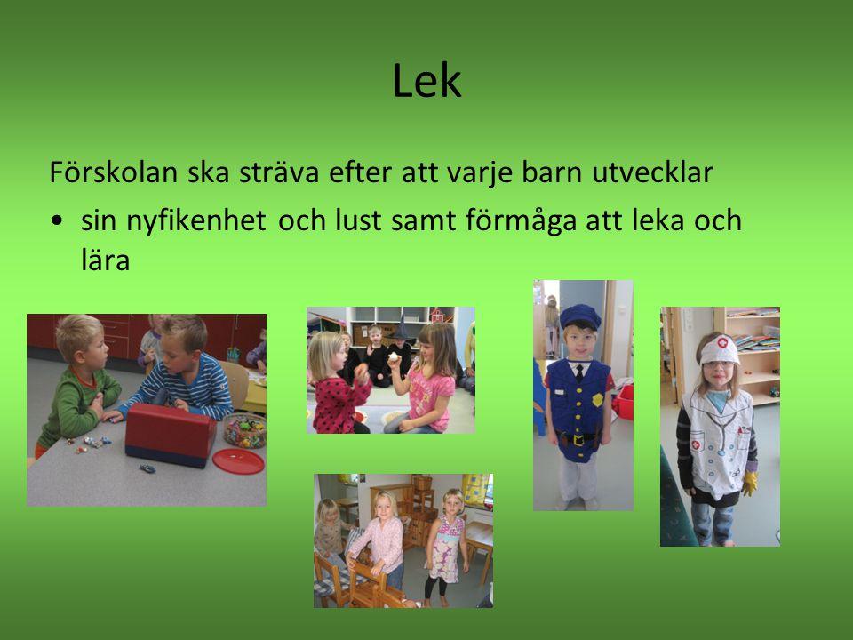 Lek Förskolan ska sträva efter att varje barn utvecklar •sin nyfikenhet och lust samt förmåga att leka och lära