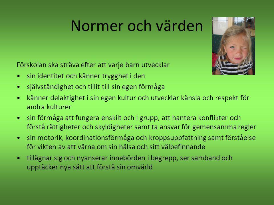 Normer och värden Förskolan ska sträva efter att varje barn utvecklar •sin identitet och känner trygghet i den •självständighet och tillit till sin eg