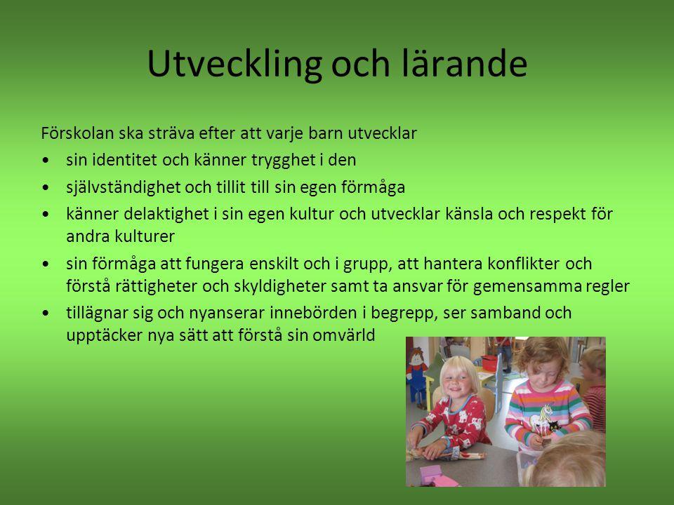 Utveckling och lärande Förskolan ska sträva efter att varje barn utvecklar •sin identitet och känner trygghet i den •självständighet och tillit till s