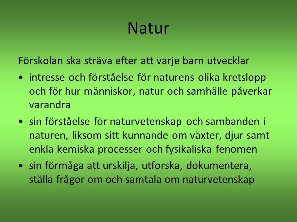 Natur Förskolan ska sträva efter att varje barn utvecklar •intresse och förståelse för naturens olika kretslopp och för hur människor, natur och samhä