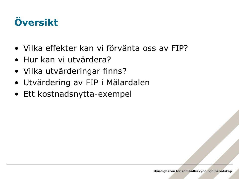 Myndigheten för samhällsskydd och beredskap Översikt •Vilka effekter kan vi förvänta oss av FIP.