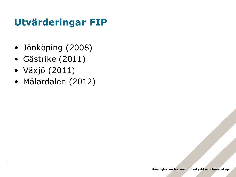 Myndigheten för samhällsskydd och beredskap Utvärderingar FIP •Jönköping (2008) •Gästrike (2011) •Växjö (2011) •Mälardalen (2012)