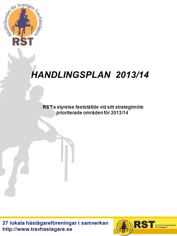 27 lokala hästägareföreningar i samverkan http://www.travhastagare.se RST:s styrelse fastställde vid sitt strategimöte prioriterade områden för 2013/1