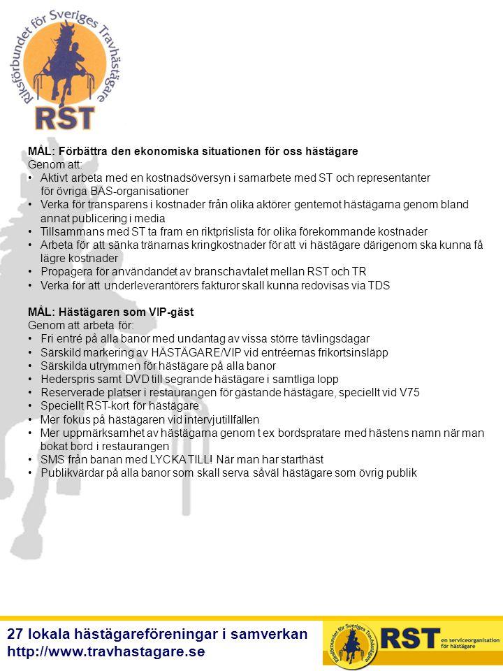 27 lokala hästägareföreningar i samverkan http://www.travhastagare.se MÅL: Förbättra den ekonomiska situationen för oss hästägare Genom att: •Aktivt a