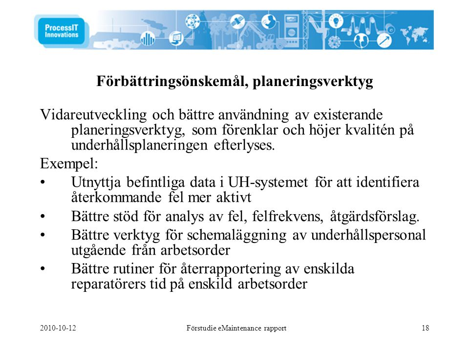 2010-10-12Förstudie eMaintenance rapport18 Vidareutveckling och bättre användning av existerande planeringsverktyg, som förenklar och höjer kvalitén p