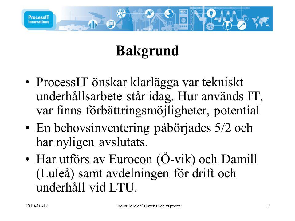 2010-10-12Förstudie eMaintenance rapport2 Bakgrund •ProcessIT önskar klarlägga var tekniskt underhållsarbete står idag. Hur används IT, var finns förb