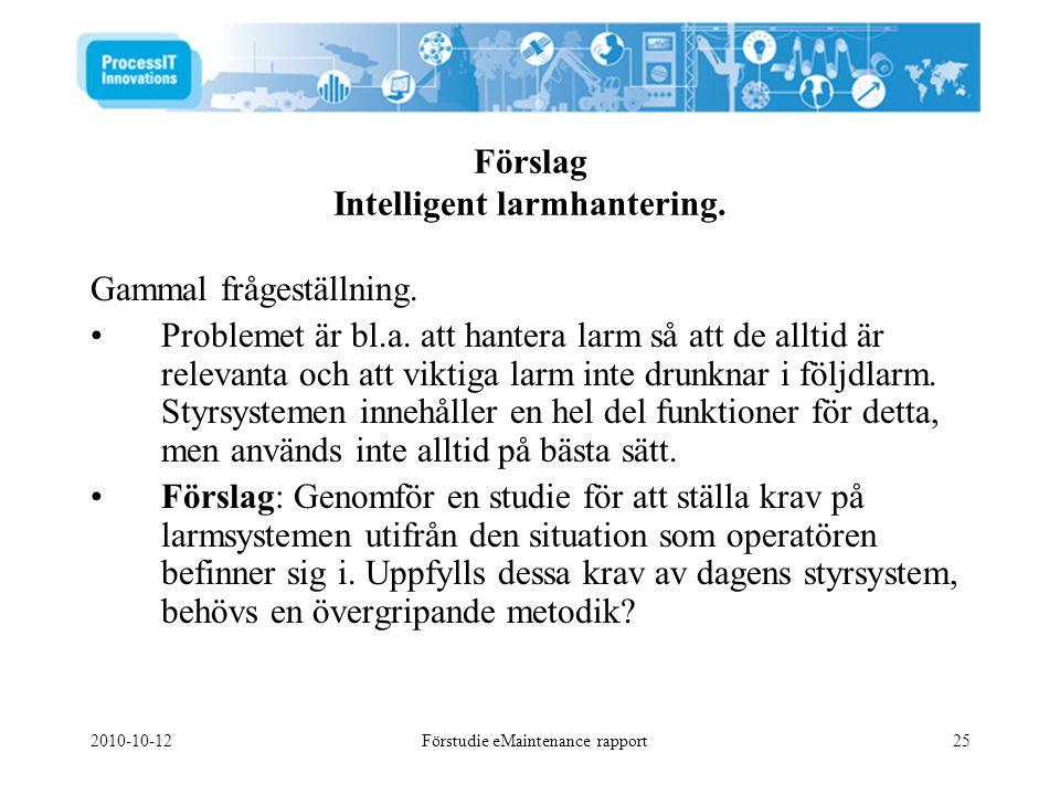2010-10-12Förstudie eMaintenance rapport25 Förslag Intelligent larmhantering. Gammal frågeställning. •Problemet är bl.a. att hantera larm så att de al