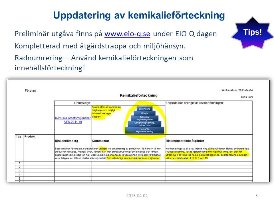 Uppdatering av kemikalieförteckning Preliminär utgåva finns på www.eio-q.se under EIO Q dagenwww.eio-q.se Kompletterad med åtgärdstrappa och miljöhäns