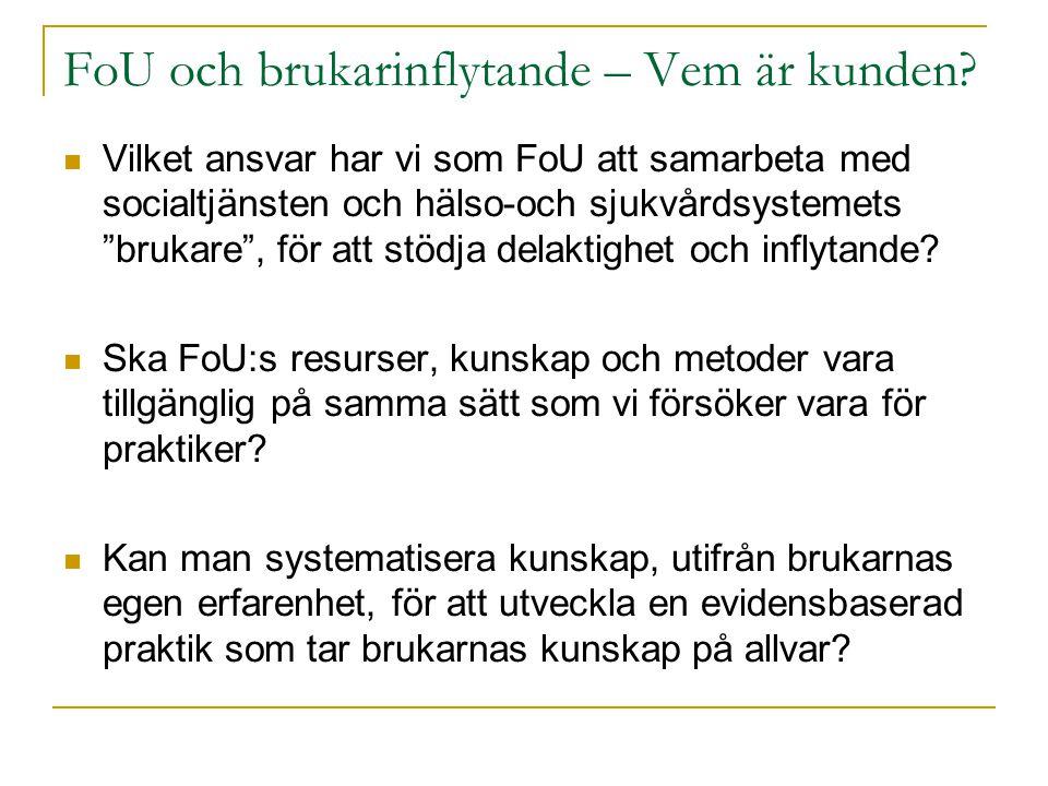 """FoU och brukarinflytande – Vem är kunden?  Vilket ansvar har vi som FoU att samarbeta med socialtjänsten och hälso-och sjukvårdsystemets """"brukare"""", f"""