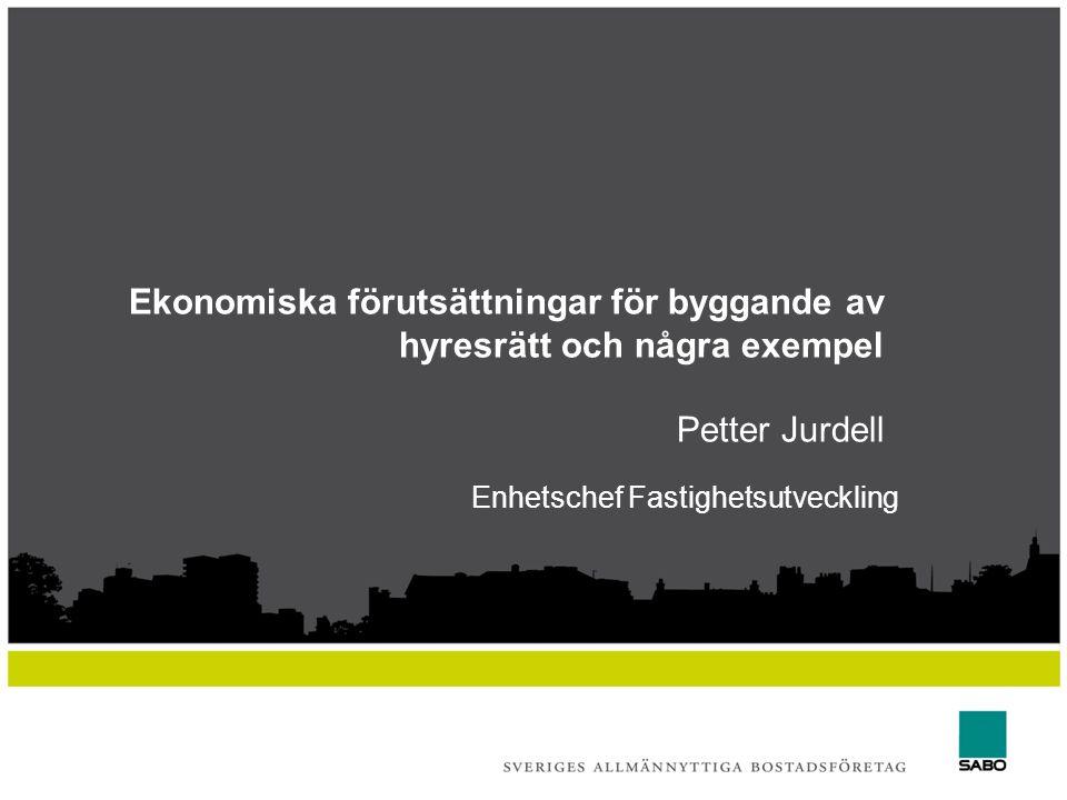 Ekonomiska förutsättningar för byggande av hyresrätt och några exempel Petter Jurdell Enhetschef Fastighetsutveckling
