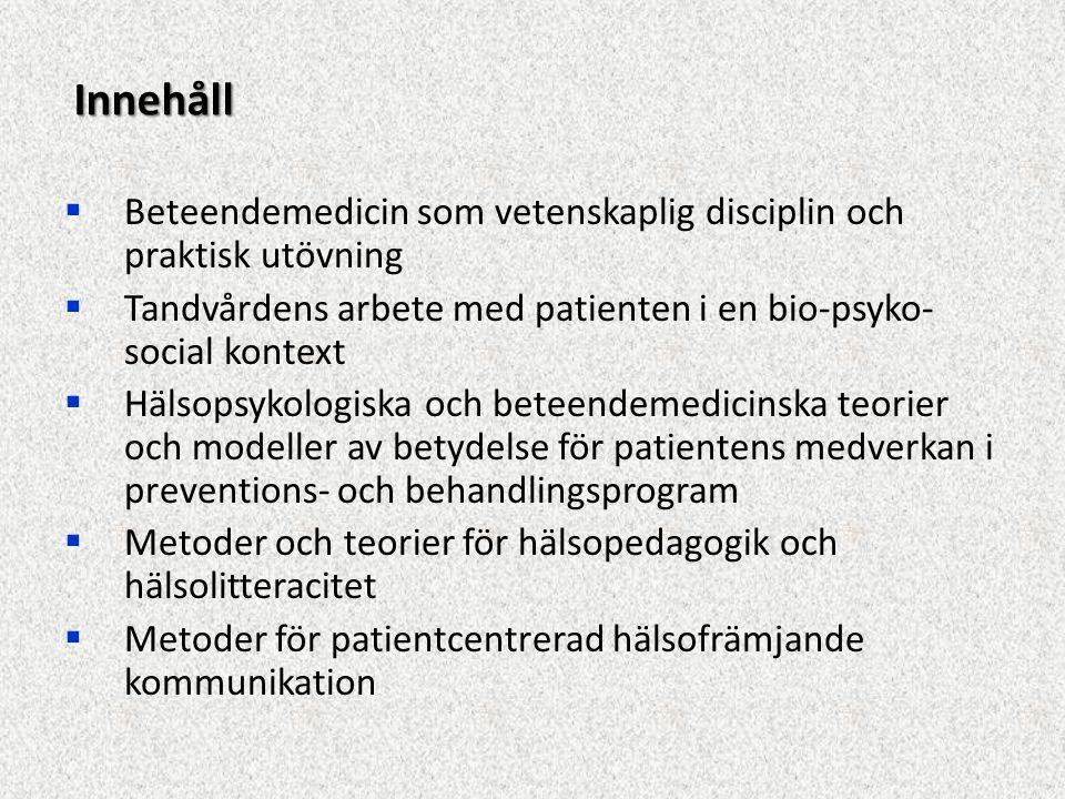 Innehåll  Beteendemedicin som vetenskaplig disciplin och praktisk utövning  Tandvårdens arbete med patienten i en bio-psyko- social kontext  Hälsop