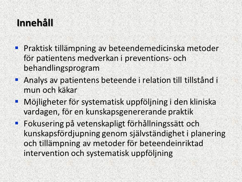 Innehåll  Praktisk tillämpning av beteendemedicinska metoder för patientens medverkan i preventions- och behandlingsprogram  Analys av patientens be