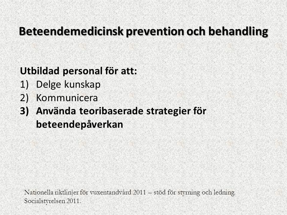 Utbildad personal för att: 1)Delge kunskap 2)Kommunicera 3)Använda teoribaserade strategier för beteendepåverkan Beteendemedicinsk prevention och beha
