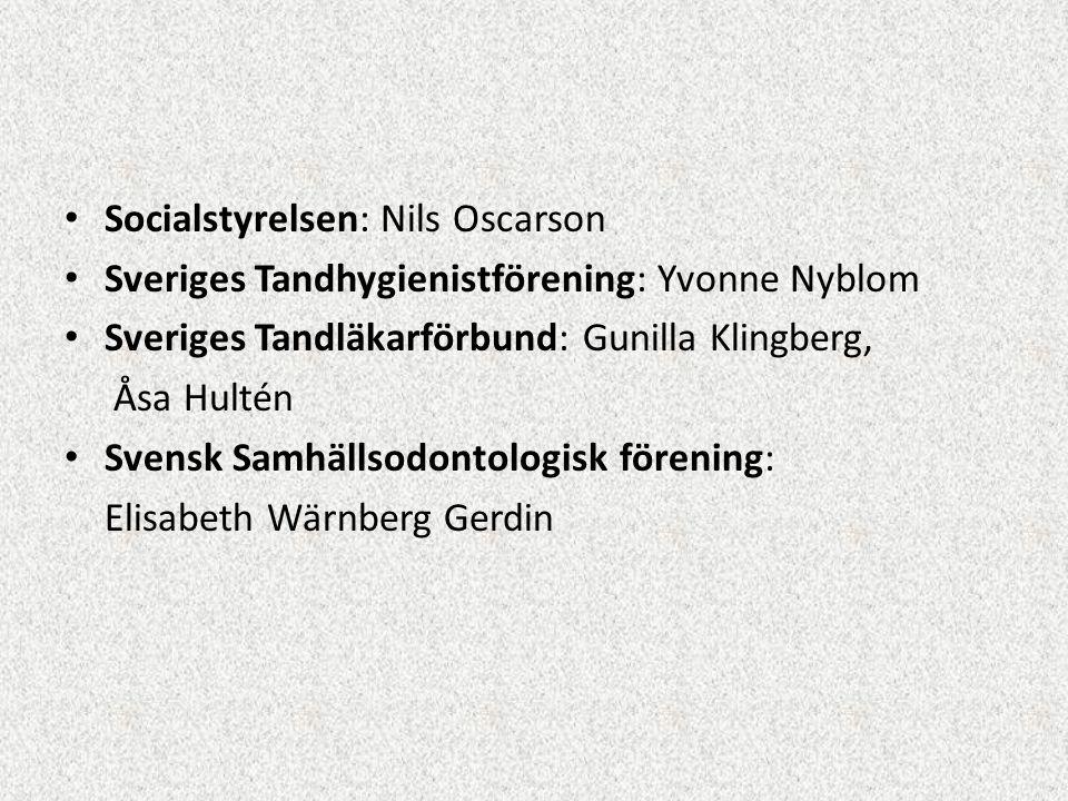 • Socialstyrelsen: Nils Oscarson • Sveriges Tandhygienistförening: Yvonne Nyblom • Sveriges Tandläkarförbund: Gunilla Klingberg, Åsa Hultén • Svensk S