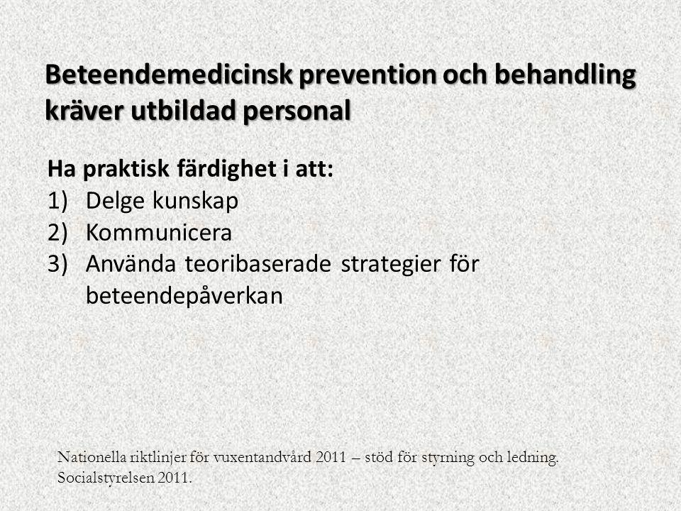 Ha praktisk färdighet i att: 1)Delge kunskap 2)Kommunicera 3)Använda teoribaserade strategier för beteendepåverkan Beteendemedicinsk prevention och be