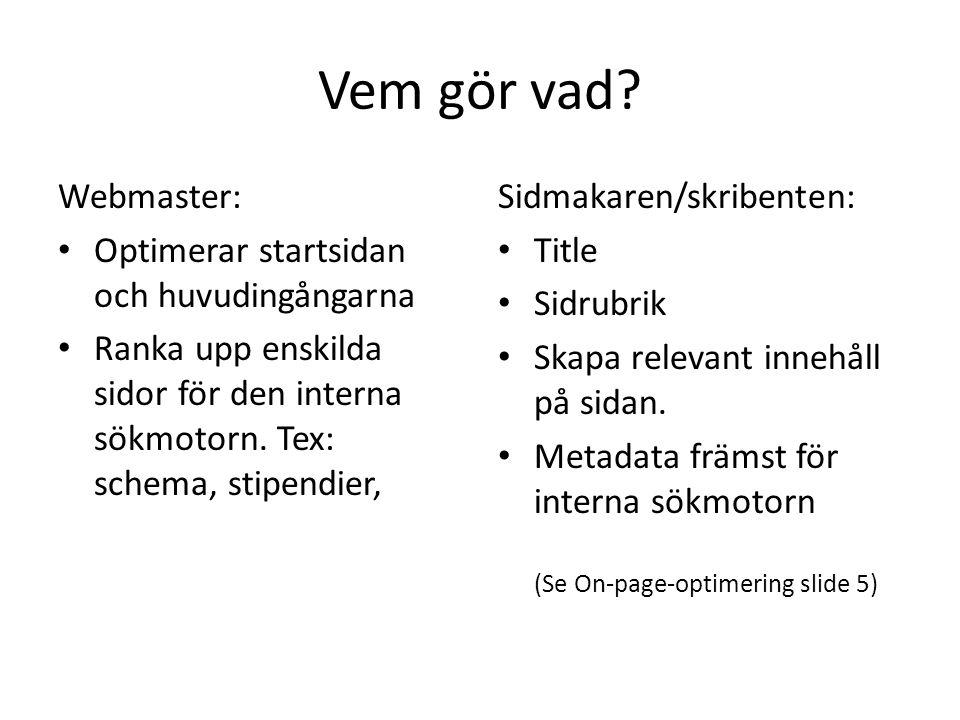 Vem gör vad? Webmaster: • Optimerar startsidan och huvudingångarna • Ranka upp enskilda sidor för den interna sökmotorn. Tex: schema, stipendier, Sidm