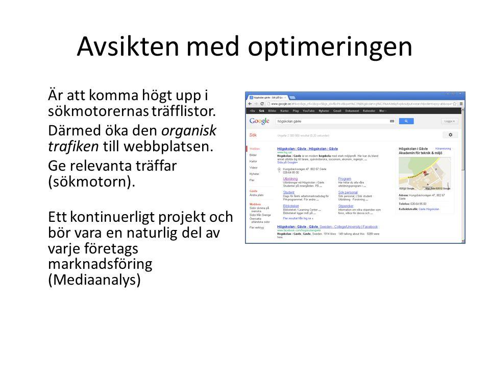 Optimering On page och off page Optimering på sidan - On page • Inkluderar: att nämna viktiga nyckelord högt upp på sidan • att formatera rubriker med HTML-taggar som h1, h2 eller h3 och se till att inkludera viktiga nyckelord i dessa rubrikerHTML • att använda unik text i title-taggen på varje sida på sajten och se till denna text överensstämmer, dels med h1-rubriken, dels med den länktext som används internt på webbplatsen • att vid användning av bilder skriva ut nyckelorden i text, inte enbart med grafiska bildertextbilder • att inte använda scriptspråk såsom JavaScript, Flash och DHTML alltför mycket, eftersom det gör webbsidan svårtolkad för sökmotorerJavaScriptFlashDHTML • att länka internt med sökorden som s.k.