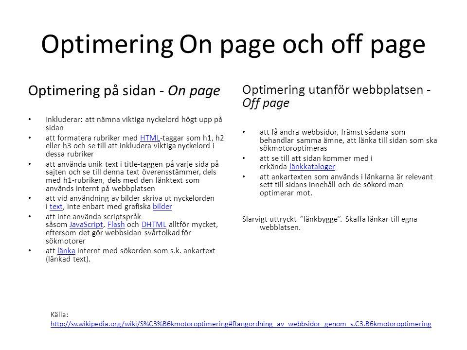 Optimering On page och off page Optimering på sidan - On page • Inkluderar: att nämna viktiga nyckelord högt upp på sidan • att formatera rubriker med