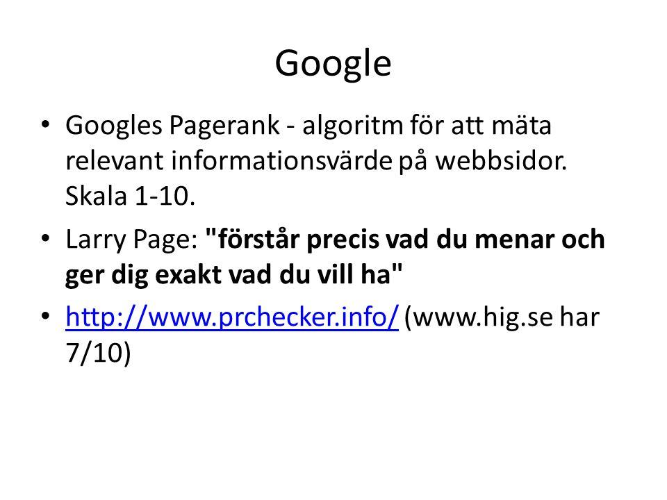 Google • Googles Pagerank - algoritm för att mäta relevant informationsvärde på webbsidor. Skala 1-10. • Larry Page: