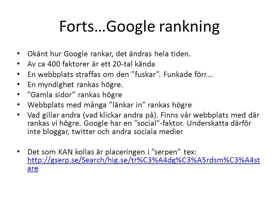 """Forts…Google rankning • Okänt hur Google rankar, det ändras hela tiden. • Av ca 400 faktorer är ett 20-tal kända • En webbplats straffas om den """"fuska"""